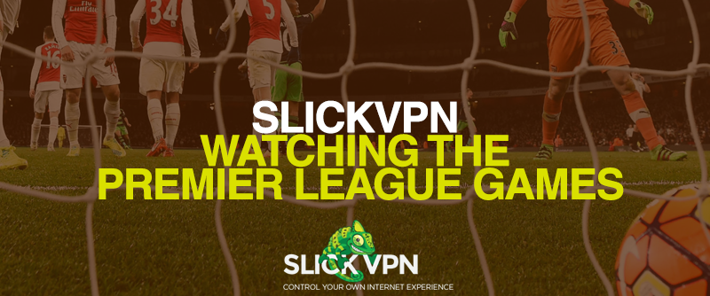 Watching the Premier League Games - SlickVPN